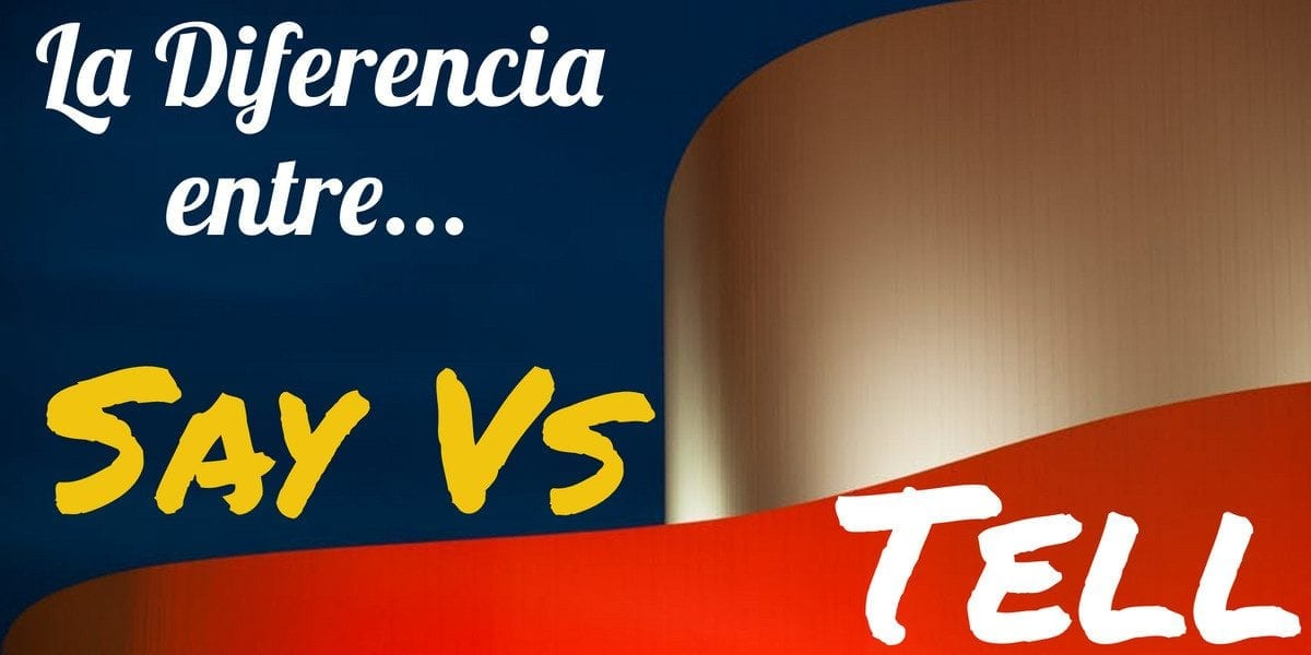la diferencia entre say vs. tell